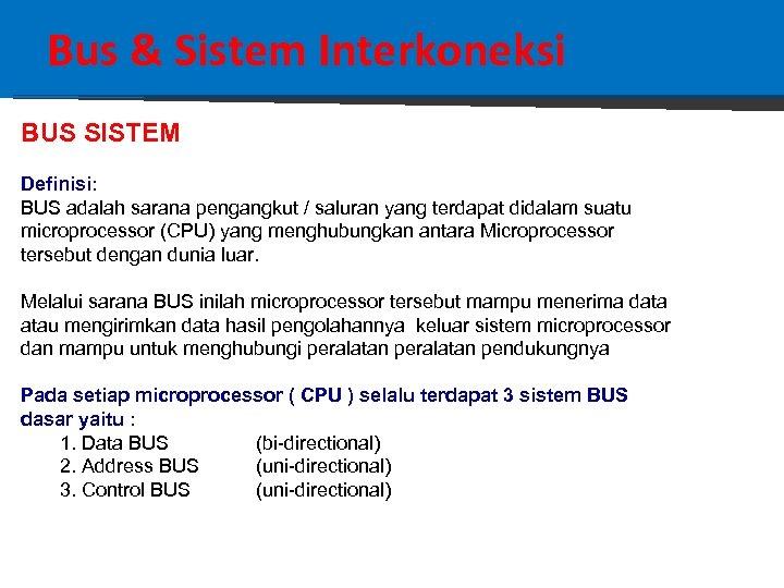 Bus & Sistem Interkoneksi BUS SISTEM Definisi: BUS adalah sarana pengangkut / saluran yang