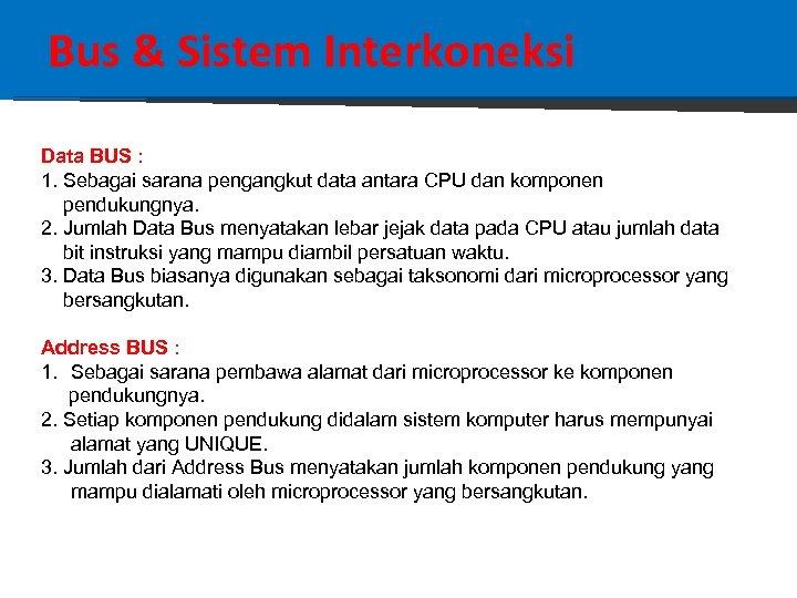 Bus & Sistem Interkoneksi Data BUS : 1. Sebagai sarana pengangkut data antara CPU