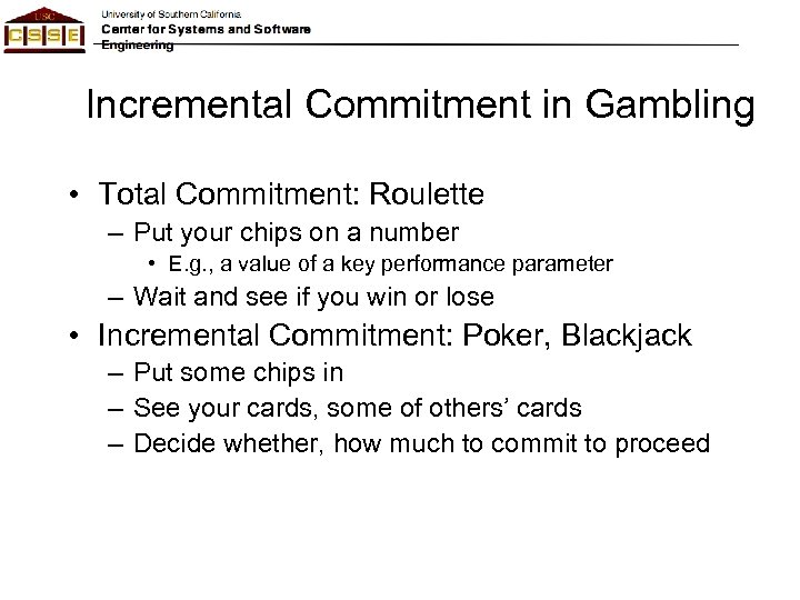 Incremental Commitment in Gambling • Total Commitment: Roulette – Put your chips on a