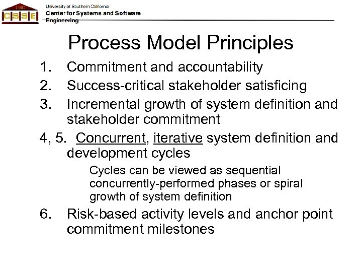 Process Model Principles 1. 2. 3. Commitment and accountability Success-critical stakeholder satisficing Incremental growth