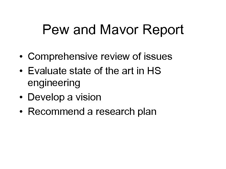 Pew and Mavor Report • Comprehensive review of issues • Evaluate state of the