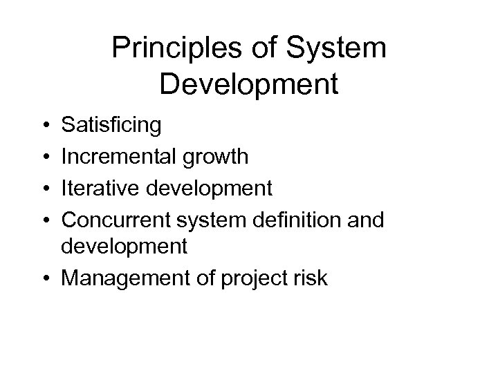 Principles of System Development • • Satisficing Incremental growth Iterative development Concurrent system definition