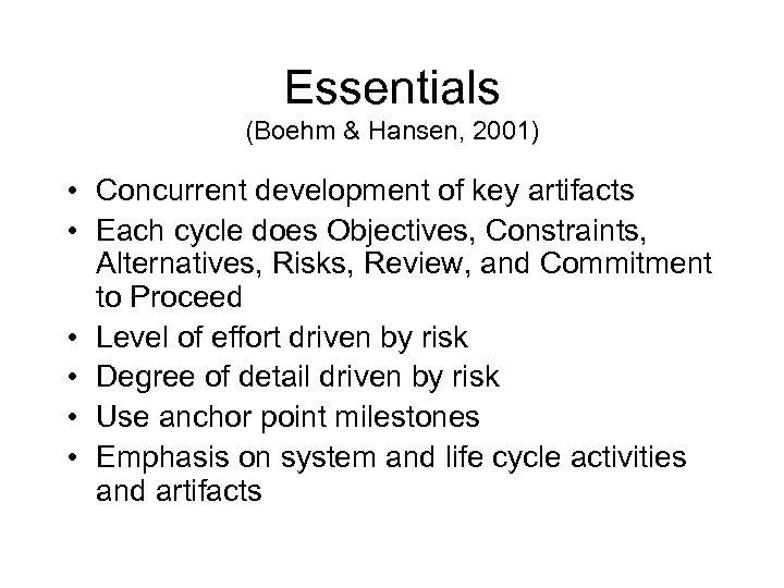 Essentials (Boehm & Hansen, 2001) • Concurrent development of key artifacts • Each cycle