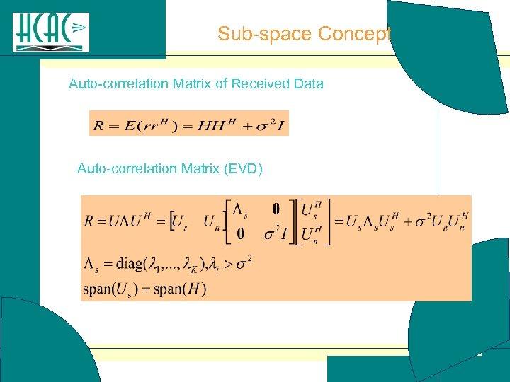 Sub-space Concept Auto-correlation Matrix of Received Data Auto-correlation Matrix (EVD)