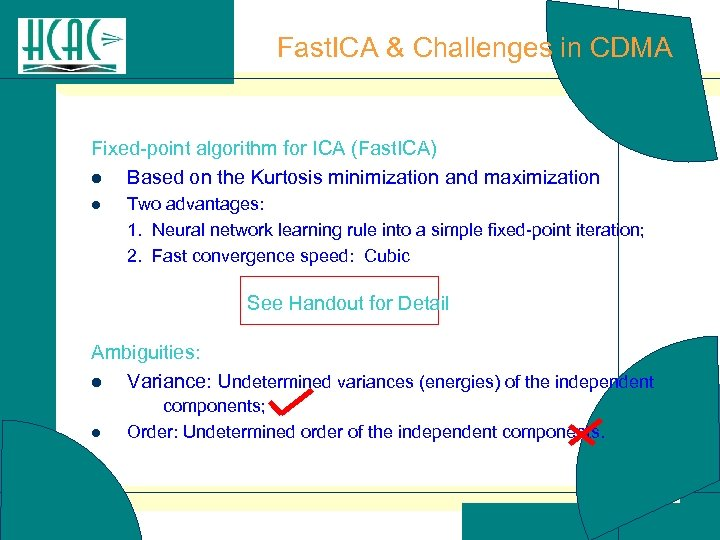 Fast. ICA & Challenges in CDMA Fixed-point algorithm for ICA (Fast. ICA) l Based