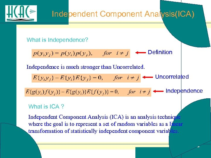 Independent Component Analysis(ICA) What is Independence? Definition Independence is much stronger than Uncorrelated. Uncorrelated