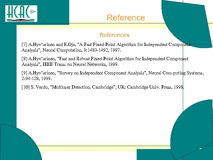"References [7] A. Hyv¨arinen and E. Oja, ""A Fast Fixed-Point Algorithm for Independent Component"
