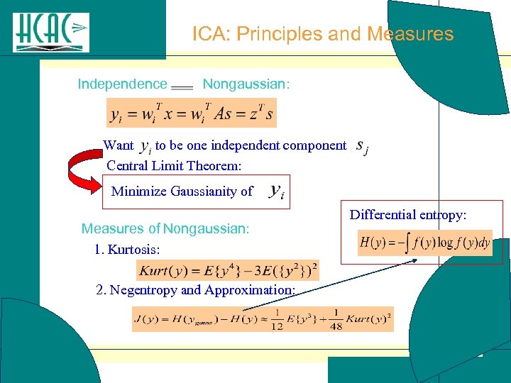 ICA: Principles and Measures Independence Nongaussian: Want to be one independent component Central Limit