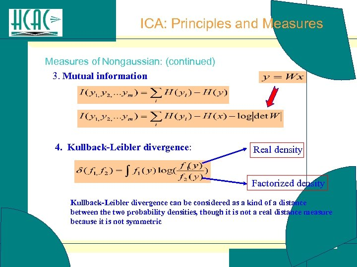 ICA: Principles and Measures of Nongaussian: (continued) 3. Mutual information 4. Kullback-Leibler divergence: Real