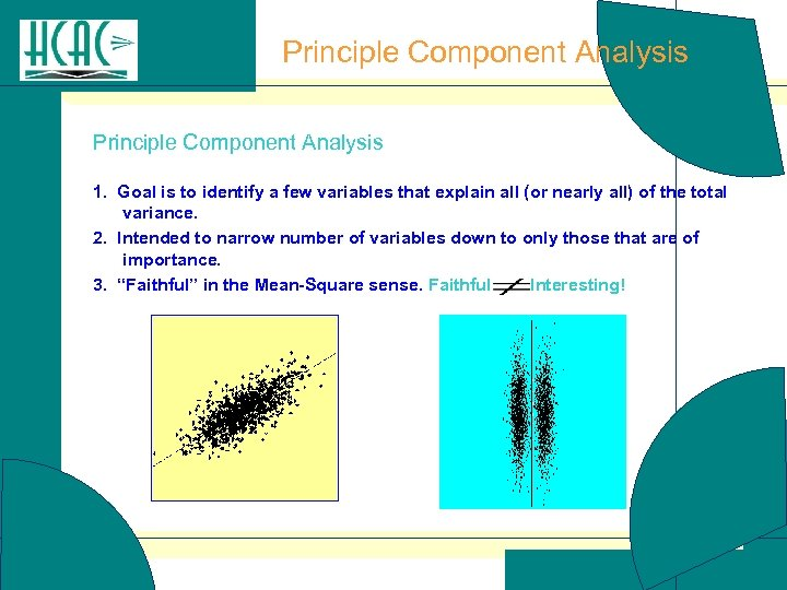 Principle Component Analysis 1. Goal is to identify a few variables that explain all