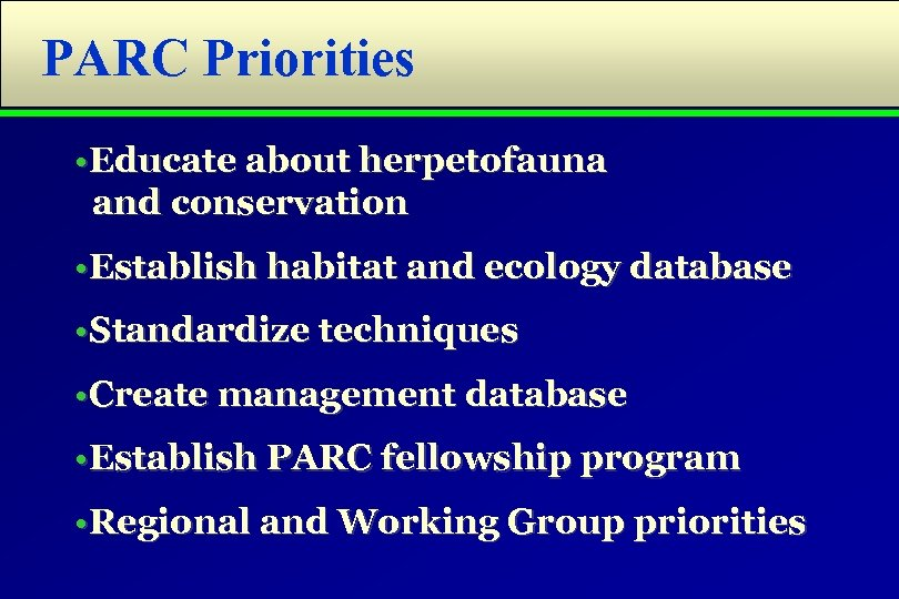 PARC Priorities • Educate about herpetofauna and conservation • Establish habitat and ecology database