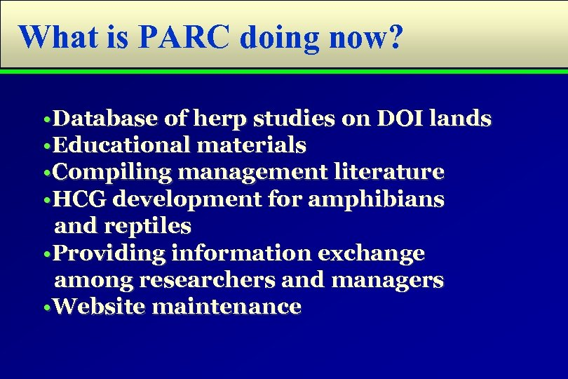 What is PARC doing now? • Database of herp studies on DOI lands •