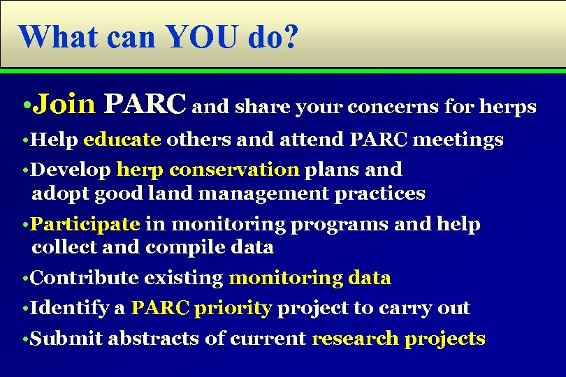 What can YOU do? • Join PARC and share your concerns for herps •