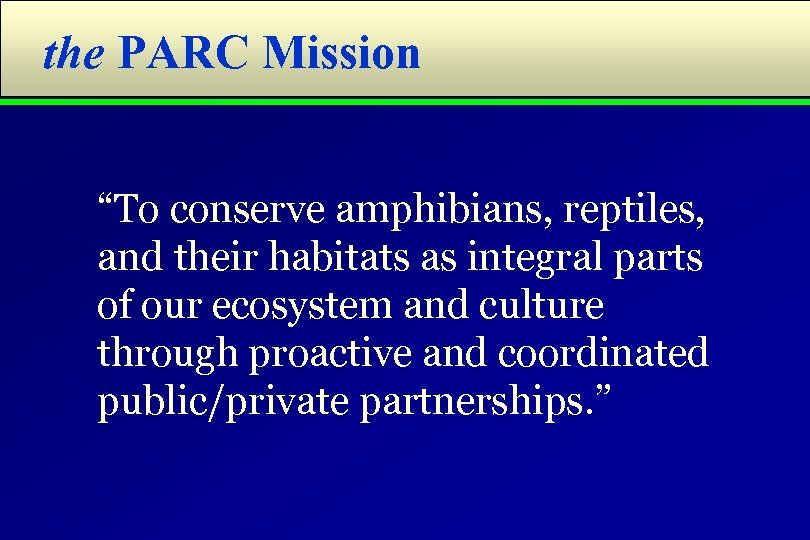 "the PARC Mission ""To conserve amphibians, reptiles, and their habitats as integral parts of"