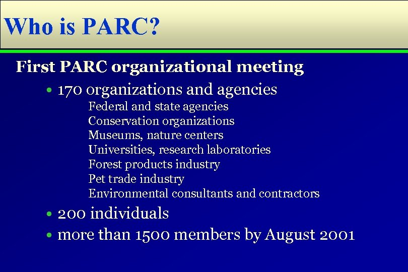 Who is PARC? First PARC organizational meeting • 170 organizations and agencies Federal and