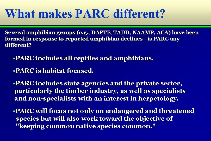 What makes PARC different? Several amphibian groups (e. g. , DAPTF, TADD, NAAMP, ACA)