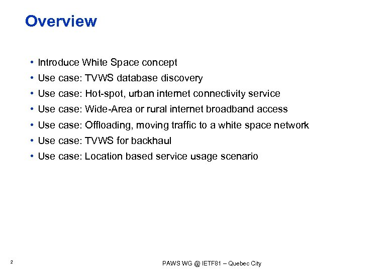 Overview • Introduce White Space concept • Use case: TVWS database discovery • Use