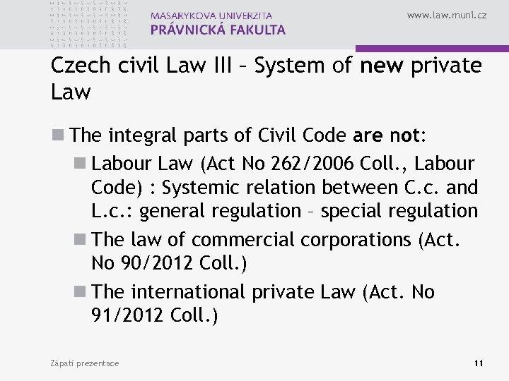 www. law. muni. cz Czech civil Law III – System of new private Law
