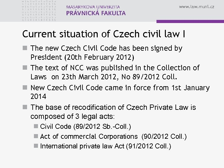 www. law. muni. cz Current situation of Czech civil law I n The new