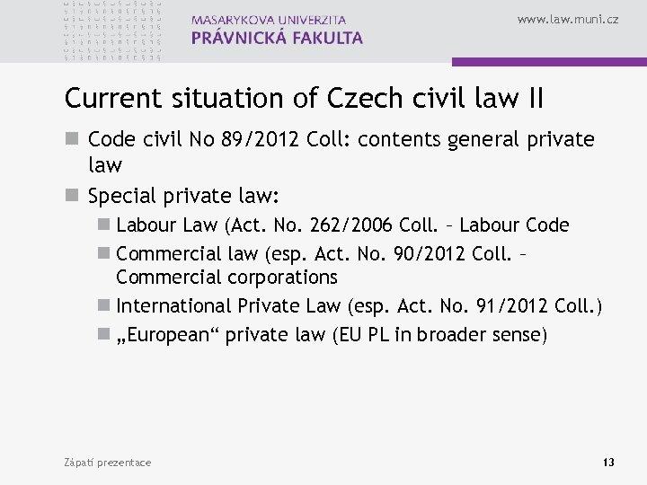 www. law. muni. cz Current situation of Czech civil law II n Code civil