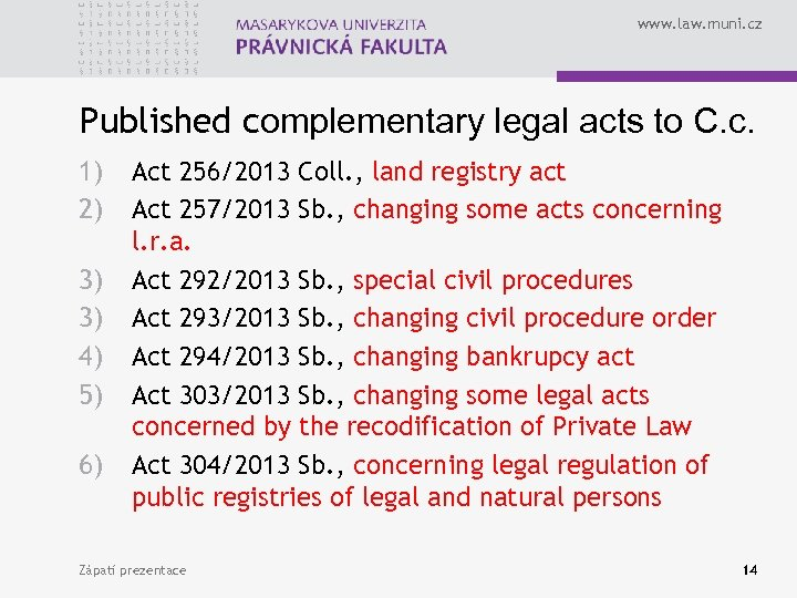 www. law. muni. cz Published complementary legal acts to C. c. 1) 2) 3)