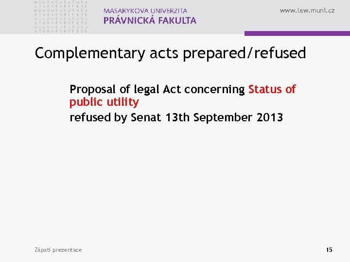 www. law. muni. cz Complementary acts prepared/refused Proposal of legal Act concerning Status of