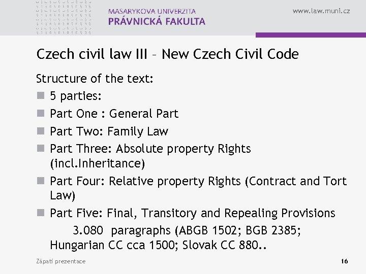 www. law. muni. cz Czech civil law III – New Czech Civil Code Structure