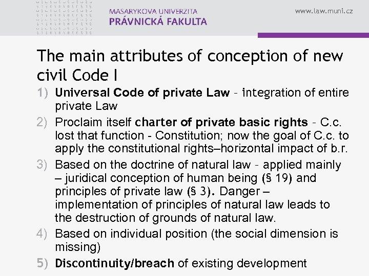 www. law. muni. cz The main attributes of conception of new civil Code I