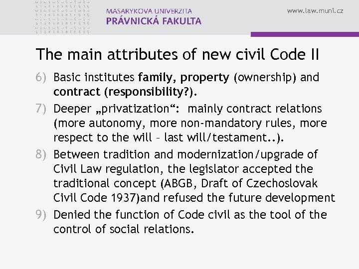 www. law. muni. cz The main attributes of new civil Code II 6) Basic