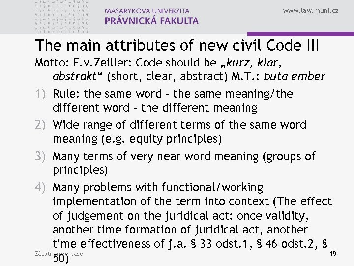 www. law. muni. cz The main attributes of new civil Code III Motto: F.