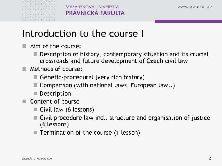 www. law. muni. cz Introduction to the course I n Aim of the course: