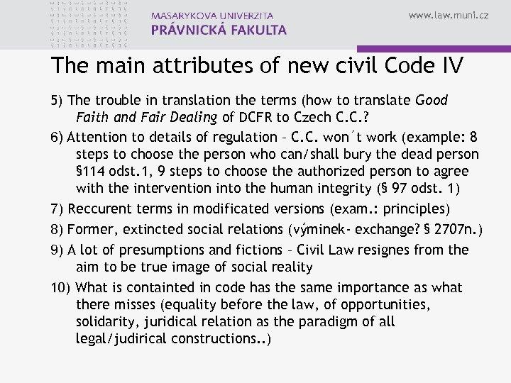 www. law. muni. cz The main attributes of new civil Code IV 5) The