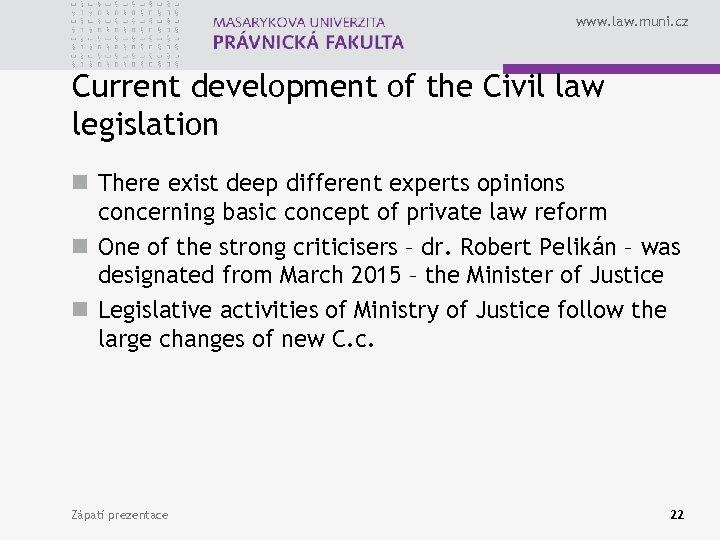 www. law. muni. cz Current development of the Civil law legislation n There exist