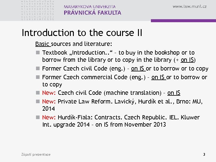 www. law. muni. cz Introduction to the course II Basic sources and literature: n