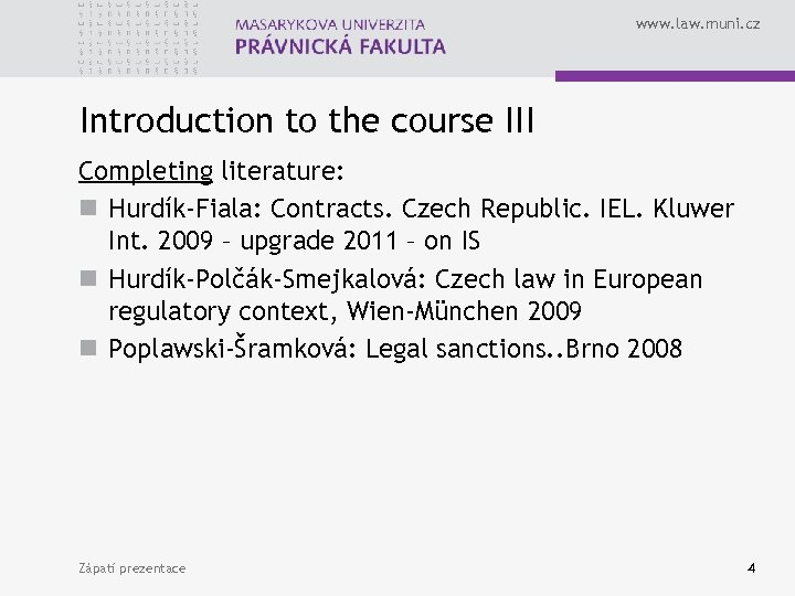 www. law. muni. cz Introduction to the course III Completing literature: n Hurdík-Fiala: Contracts.