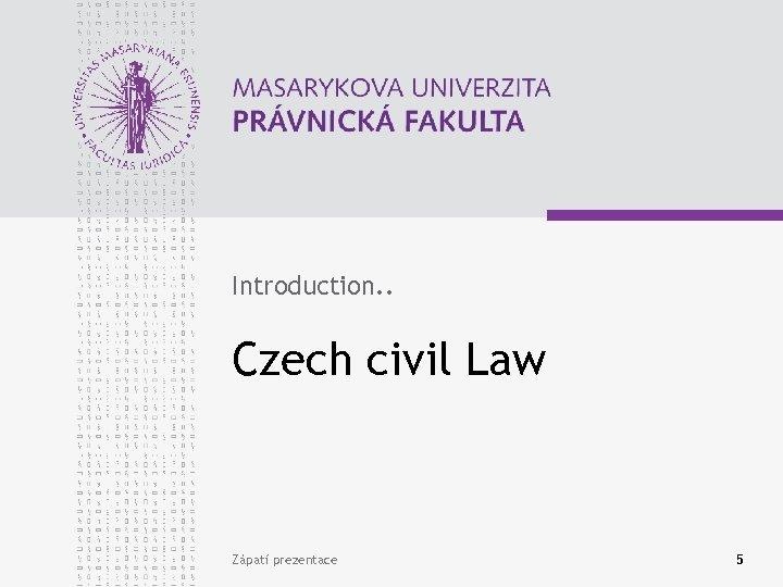 Introduction. . Czech civil Law Zápatí prezentace 5