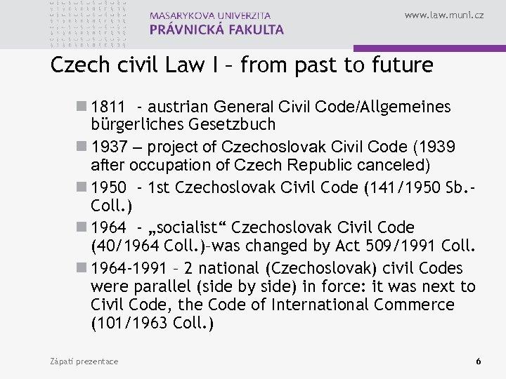 www. law. muni. cz Czech civil Law I – from past to future n