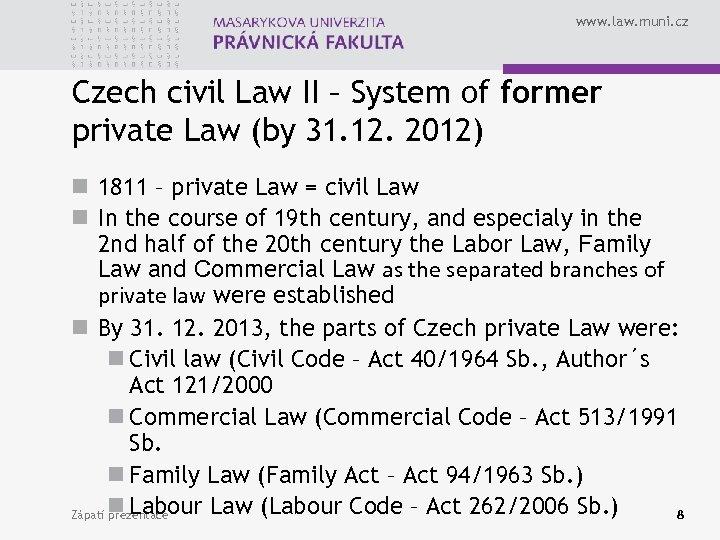 www. law. muni. cz Czech civil Law II – System of former private Law