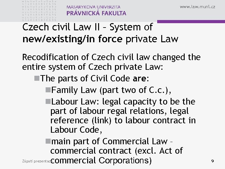 www. law. muni. cz Czech civil Law II – System of new/existing/in force private