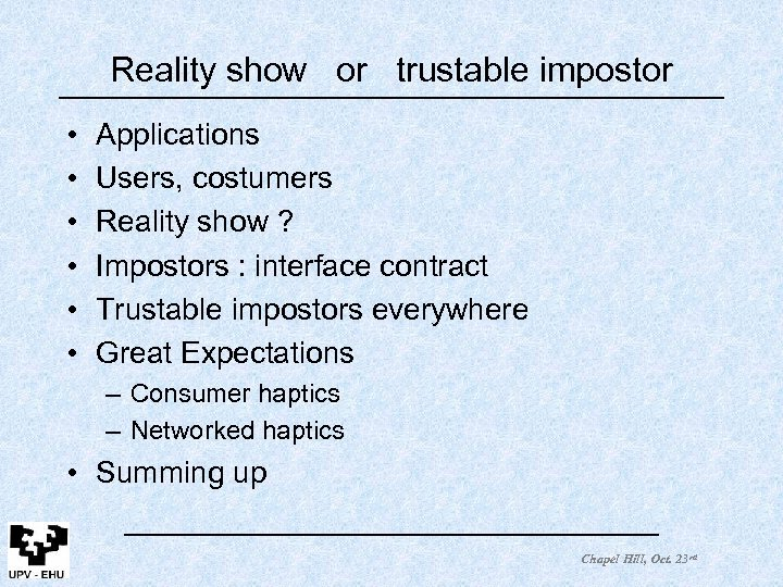 Reality show or trustable impostor • • • Applications Users, costumers Reality show ?