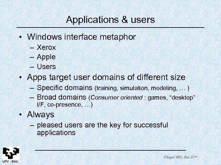 Applications & users • Windows interface metaphor – Xerox – Apple – Users •