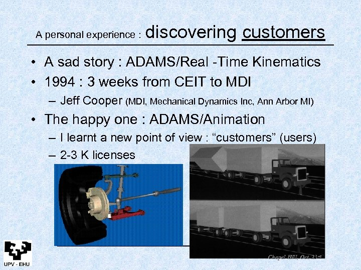 A personal experience : discovering customers • A sad story : ADAMS/Real -Time Kinematics