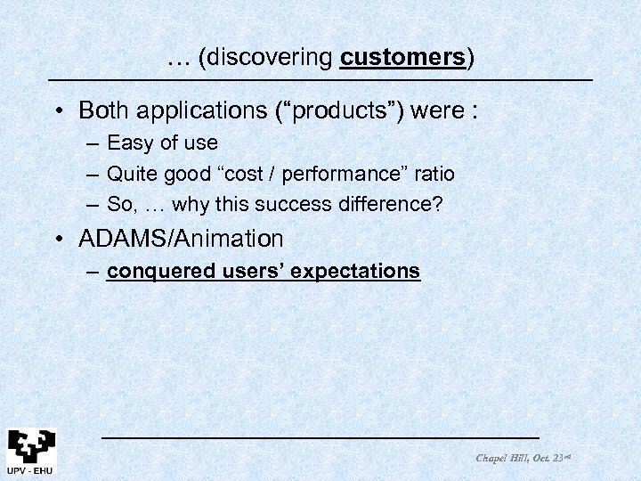 """… (discovering customers) • Both applications (""""products"""") were : – Easy of use –"""