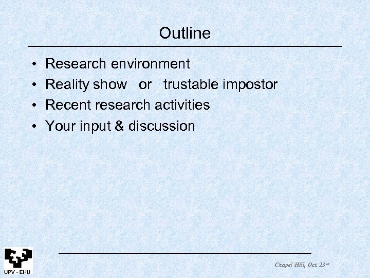 Outline • • Research environment Reality show or trustable impostor Recent research activities Your