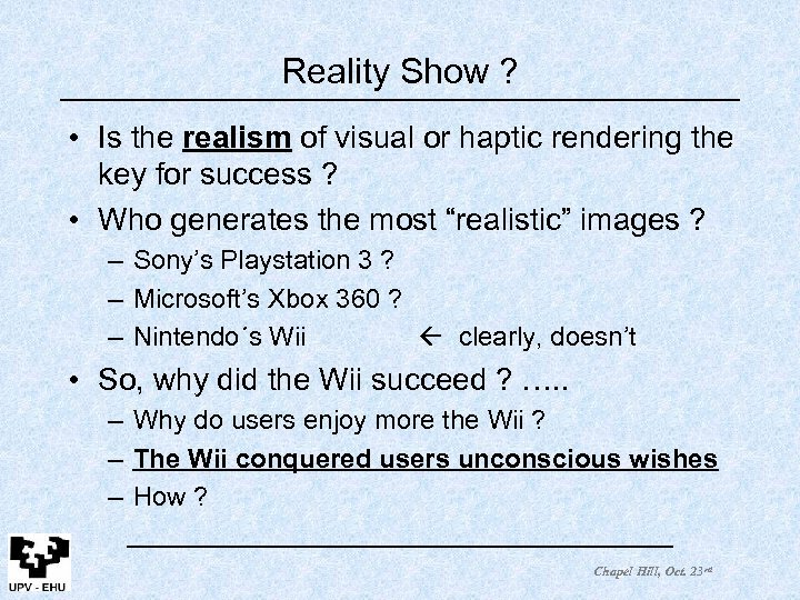 Reality Show ? • Is the realism of visual or haptic rendering the key