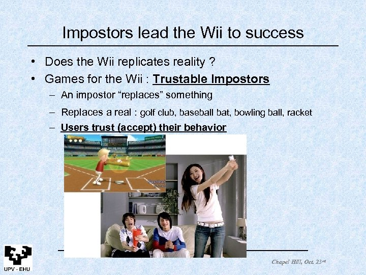 Impostors lead the Wii to success • Does the Wii replicates reality ? •