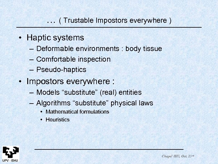 … ( Trustable Impostors everywhere ) • Haptic systems – Deformable environments : body