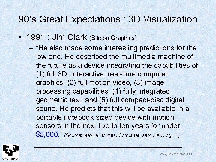 90's Great Expectations : 3 D Visualization • 1991 : Jim Clark (Silicon Graphics)