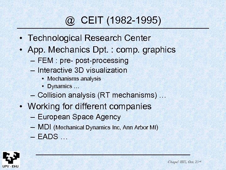 @ CEIT (1982 -1995) • Technological Research Center • App. Mechanics Dpt. : comp.
