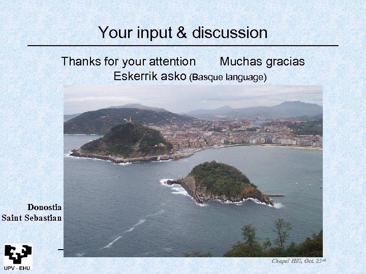 Your input & discussion Thanks for your attention Muchas gracias Eskerrik asko (Basque language)